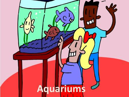 Aquariums. I.Temperature A. Best temperature range - 23 to 28°C (73 to 82°F) B. Large tanks should have a heater.