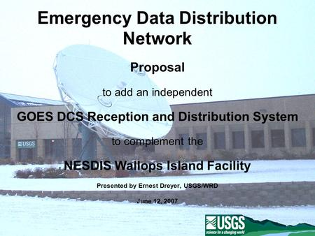 Emergency Data Distribution Network Proposal to add an independent GOES DCS Reception and Distribution System to complement the NESDIS Wallops Island Facility.