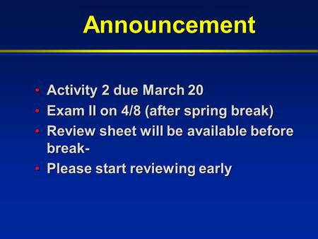 Announcement Activity 2 due March 20 Activity 2 due March 20 Exam II on 4/8 (after spring break) Exam II on 4/8 (after spring break) Review sheet will.