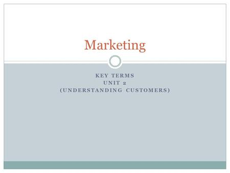 KEY TERMS UNIT 2 (UNDERSTANDING CUSTOMERS) Marketing.
