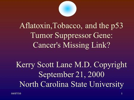 04/07/101 Aflatoxin,Tobacco, and the p53 Tumor Suppressor Gene: Cancer's Missing Link? Kerry Scott Lane M.D. Copyright September 21, 2000 North Carolina.