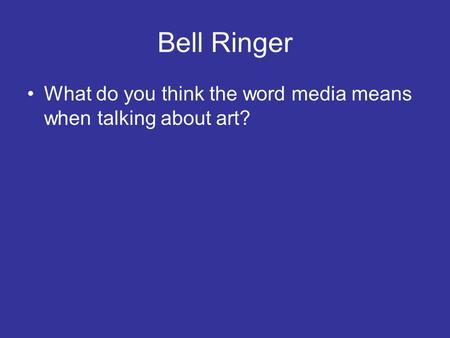 Bell Ringer What do you think the word media means when talking about art?