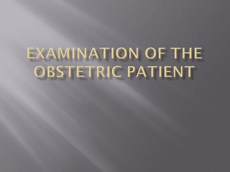 Examination of the obstetric patient