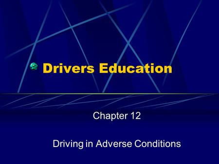Drivers Education Chapter 12 Driving in Adverse Conditions.