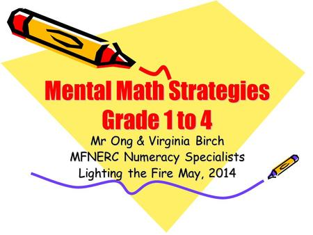 Mr Ong & Virginia Birch MFNERC Numeracy Specialists Lighting the Fire May, 2014.
