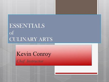 ESSENTIALS of CULINARY ARTS Kevin Conroy Chef Instructor.