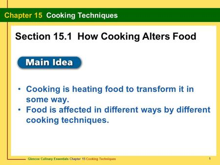 Glencoe Culinary Essentials Chapter 15 Cooking Techniques Chapter 15 Cooking Techniques 1 Cooking is heating food to transform it in some way. Food is.