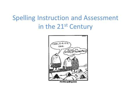 Spelling Instruction and Assessment in the 21 st Century.