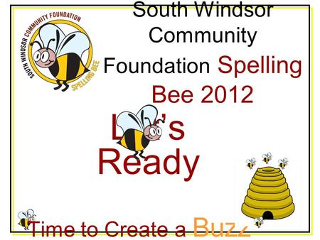 South Windsor Community Foundation Spelling Bee 2012 Let's Ready Time to Create a Buzz.