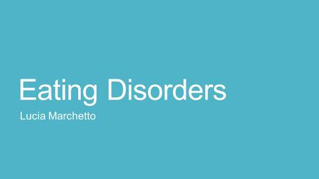 Eating Disorders Lucia Marchetto. Background Information: Eating disorders are a group of conditions that cause the individual to be so preoccupied with.