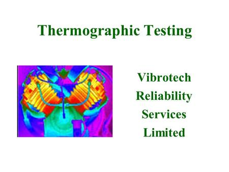 Thermographic Testing Vibrotech Reliability Services Limited.