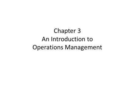 Chapter 3 An Introduction to Operations Management.