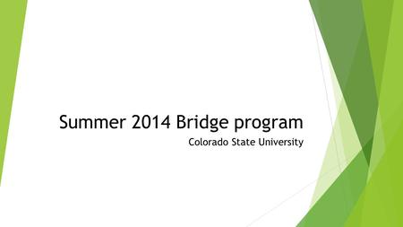 Summer 2014 Bridge program Colorado State University.