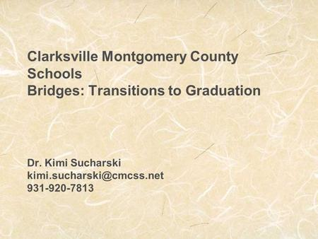 Clarksville Montgomery County Schools Bridges: Transitions to Graduation Dr. Kimi Sucharski 931-920-7813.