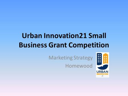 Urban Innovation21 Small Business Grant Competition Marketing Strategy Homewood.