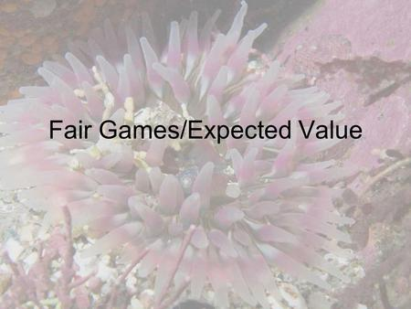 Fair Games/Expected Value. Definitions: The expected value of a game is the amount, on average, of money you win per game. The expected value (in terms.