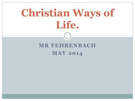 "MR FEHRENBACH MAY 2014 Christian Ways of Life.. Learning Objectives ""Christian teachings about Justice and the work of Martin Luther King"" Your Task-To."