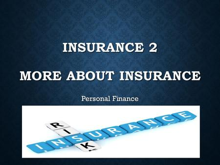 INSURANCE 2 MORE ABOUT INSURANCE Personal Finance.