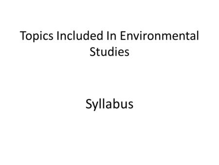 Topics Included In Environmental Studies Syllabus.