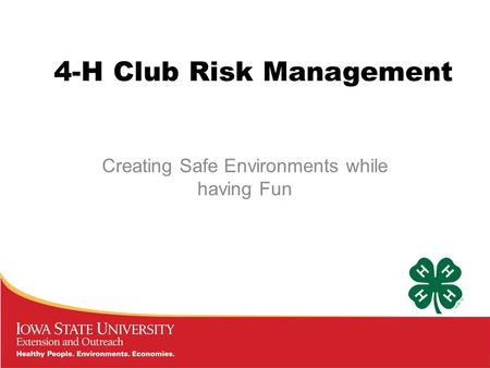 4-H Club Risk Management Creating Safe Environments while having Fun.