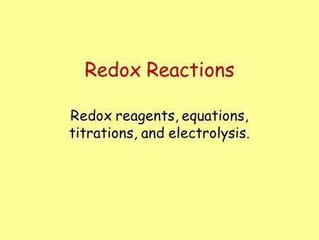 Redox Reactions Redox reagents, equations, titrations, and electrolysis.