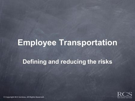 Employee Transportation Defining and reducing the risks.