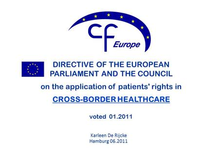 DIRECTIVE OF THE EUROPEAN PARLIAMENT AND THE COUNCIL on the application of patients' rights in CROSS-BORDER HEALTHCARE voted 01.2011 Karleen De Rijcke.