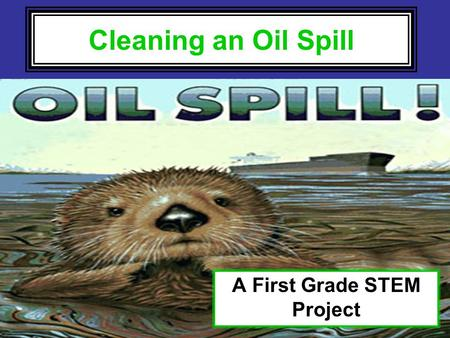 Cleaning an Oil Spill A First Grade STEM Project.