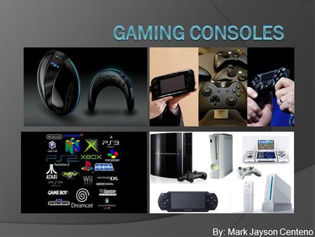 By: Mark Jayson Centeno. Gaming Console  Game console is an interactive entertainment  Commonly referred to as video games.  System that produces a.