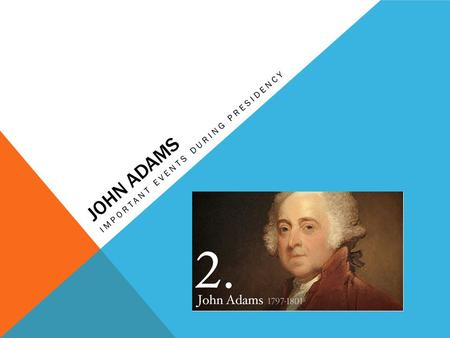 JOHN ADAMS IMPORTANT EVENTS DURING PRESIDENCY. JOHN ADAMS Born on October 30, 1735 Born in Quincy, Massachusetts Education at Harvard, 1755 Married to.