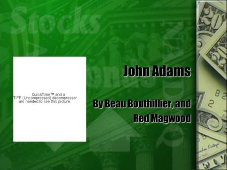John Adams By Beau Bouthillier, and Red Magwood By Beau Bouthillier, and Red Magwood.