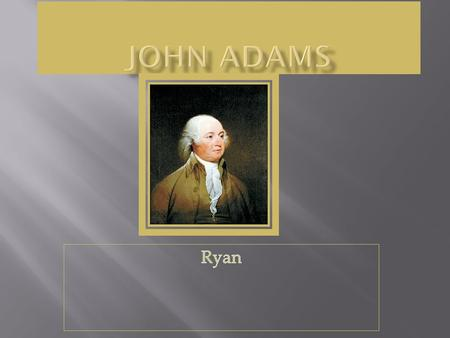 John Adams was born in Quincy, Massachusetts. John was born on October 30, 1725. John was a good student in school and did farming with his dad. Fun fact.