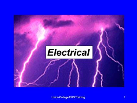 Union College EHS Training 1 Electrical. 2 Introduction An average of one worker is electrocuted on the job every day There are four main types of electrical.