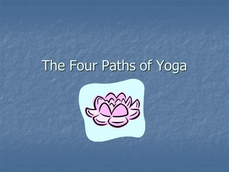 The Four Paths of Yoga. The four paths are… Active path = Karma yoga Active path = Karma yoga philosophical path = Jnana Yoga philosophical path = Jnana.