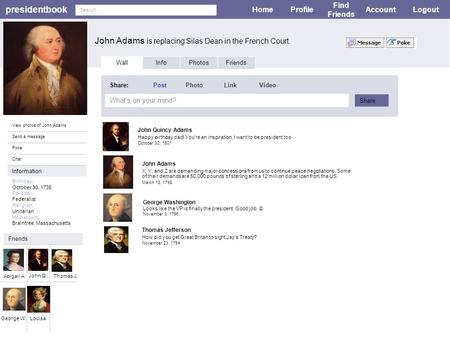 Presidentbook John Adams is replacing Silas Dean in the French Court. HomeProfile Find Friends AccountLogout View photos of John Adams Send a message Poke.
