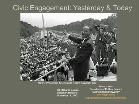 Civic Engagement: Yesterday & Today Artemus Ward Department of Political Science Northern Illinois University