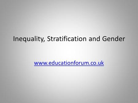 Inequality, Stratification and Gender www.educationforum.co.uk.