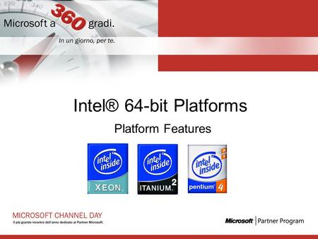 Intel® 64-bit Platforms Platform Features. Agenda Introduction and Positioning of Intel® 64-bit Platforms Intel® 64-Bit Xeon™ Platforms Intel® Itanium®