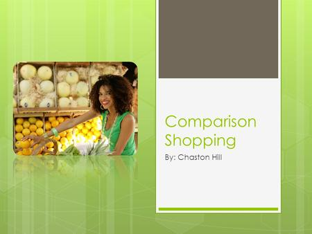 Comparison Shopping By: Chaston Hill. When Choosing a Bank…  What steps should I take and where do I start?
