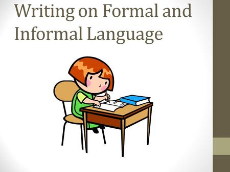 Writing on Formal and Informal Language. Stylistic features of informal/formal speech  Phonological Patterning Alliteration, Assonance, Rhythm, Rhyme,