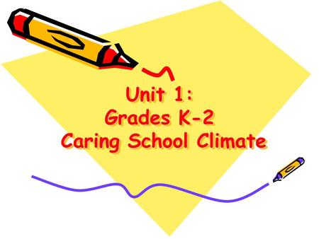 Unit 1: Grades K-<strong>2</strong> Caring School Climate. Grade Level: Kindergarten-Grade <strong>2</strong> Topic: Caring School Climate Unit Goal: Students study <strong>Article</strong> 1 (Right.