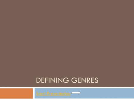 DEFINING GENRES Start Presentation. What is a genre?  Genres are used to group books together by their similarities. Books typically fall predominantly.