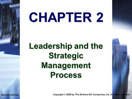 1-1 CHAPTER 2 Leadership and the Strategic Management Process McGraw-Hill/Irwin Copyright © 2009 by The McGraw-Hill Companies, Inc. All rights reserved.