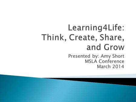 Presented by: Amy Short MSLA Conference March 2014.