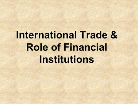 International Trade & Role of Financial Institutions