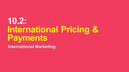 10.2: International Pricing & Payments