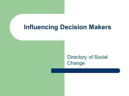 Influencing Decision Makers Directory of Social Change.