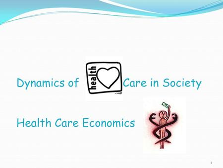 Dynamics of Care in Society Health Care Economics 1.