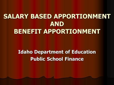 SALARY BASED APPORTIONMENT AND BENEFIT APPORTIONMENT Idaho Department of Education Public School Finance.