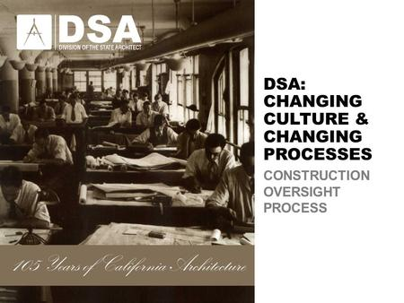 DSA: CHANGING CULTURE & CHANGING PROCESSES CONSTRUCTION OVERSIGHT PROCESS.
